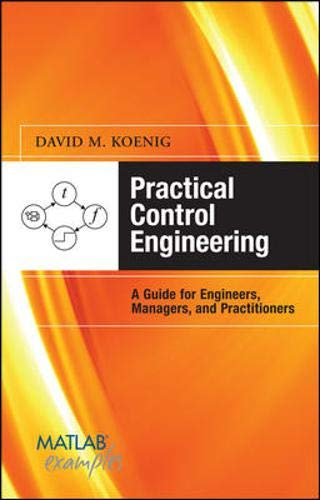 Download Practical Control Engineering: Guide for Engineers, Managers, and Practitioners: Guide for Engineers, Managers, and Practitioners (MATLAB Examples) 0071606130