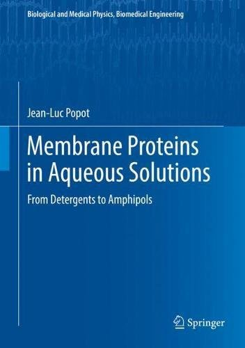 Membrane Proteins in Aqueous Solutions: From Detergents to Amphipols (Biological and Medical Physics, Biomedical Engineering)