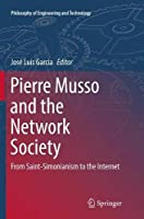 Pierre Musso and the Network Society: From Saint-Simonianism to the Internet (Philosophy of Engineering and Technology)