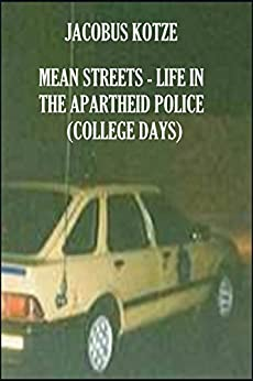 Mean Streets - Life in the Apartheid Police (Book 1) College Days (Mean Streets Police Books) by [Kotze, Jacobus]