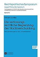 Die Verfassungsrechtliche Begrenzung Der Staatsverschuldung: Herausforderungen an Die Schuldenbremse (Rechtspolitisches Symposium)