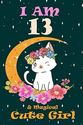 Cat Journal I am 13 & Magical: Cute Girl: Cat   Norebook: With More Cute Cat Inside, Perfect Cat   Journal Gift Birthday, or any