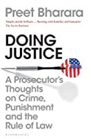 Doing Justice: A Prosecutor's Thoughts on Crime, Punishment and the Rule of Law