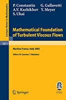 Mathematical Foundation of Turbulent Viscous Flows: Lectures given at the C.I.M.E. Summer School held in Martina Franca, Italy, September 1-5, 2003 (Lecture Notes in Mathematics)