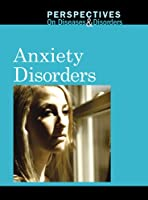 Anxiety Disorders (Perspectives on Diseases and Disorders)