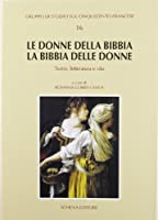 Le donne della Bibbia, la Bibbia delle donne. Teatro, letteratura e vita