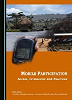 Mobile Participation: Access, Interaction and Practices