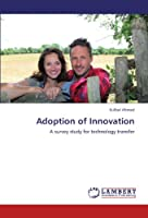 Adoption of Innovation: A survey study for technology transfer