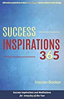 Success Inspirations 365: Success Inspirations and Meditations For Everyday Of The Year