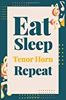 "Eat Sleep Tenor Horn Repeat: (Diary, Musicians Notebook & Songwriting) (Journals) or Personal Use for Men - Women | Music Sheet Manuscript Paper Cute Gift For Tenor Horn Lovers . 6"" x 9"" (15.24 x 22.86 cm) - 120 Pages"