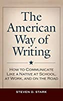 The American Way of Writing: How to Communicate Like a Native at School, at Work, and on the Road