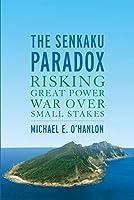 The Senkaku Paradox: Risking Great Power War Over Small Stakes