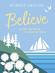Believe: A Pop-up Book to Inspire You (Pop Up Book)