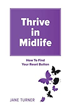 Thrive In Midlife: How To Find Your Reset Button by [Turner, Jane]