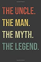 Uncle The Man The Myth The Legend: Perfect Notebook For Uncle The Man, Myth. Cute Cream Paper 6*9 Inch With 100 Pages Notebook For Writing Daily Routine, Journal and Hand Note