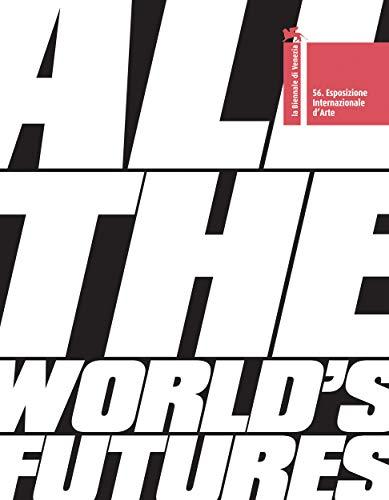 Download All the World's Futures: 56 International Art Exhibition. La Biennale di Venezia 8831721283