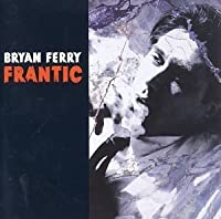 Frantic by Bryan Ferry (2002-07-02)