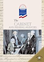 The Cabinet and Federal Agencies (World Almanac Library of American Government)