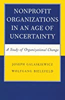 Nonprofit Organizations in an Age of Uncertainty: A Study of Organizational Change (Social Institutions and Social Change)