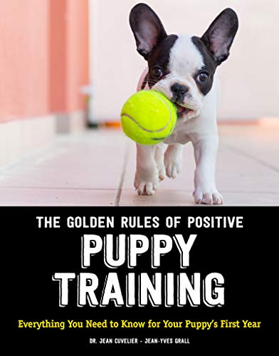 The Golden Rules of Positive Puppy Training: Everything You Need to Know for Your Puppy's First Year (English Edition)