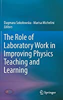 The Role of Laboratory Work in Improving Physics Teaching and Learning