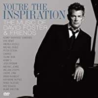 YOURE THE INSPIRATION: THE MUSIC OF DAVID FOSTER +1(CD+DVD) by DAVID FOSTER AND FRIENDS (2009-01-14)