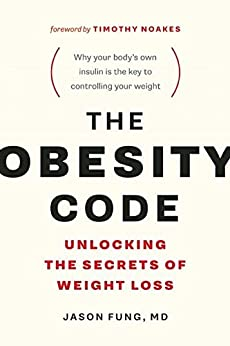 [Fung, Dr. Jason]のThe Obesity Code: Unlocking the Secrets of Weight Loss (English Edition)