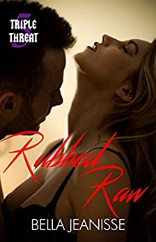 Rubbed Raw (Triple Threat Book 5) by [Jeanisse, Bella]