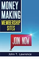 Money Making Membership Sites: Getting Started Creating a Cash-sucking Website