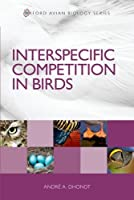 Interspecific Competition in Birds (Oxford Avian Biology Series)