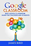 Google Classroom: Best Google Classroom Guide for Teachers and Students