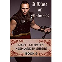 A Time of Madness: Book 9, (Marti Talbott's Highlander Series)