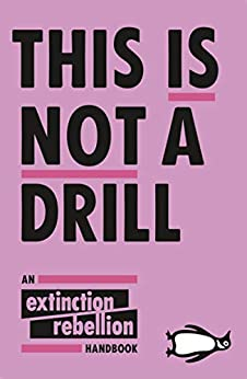 This Is Not A Drill: An Extinction Rebellion Handbook by [Extinction Rebellion]