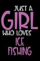 Just A Girl Who Loves Ice fishing: Personalized Hobbie Journal for Women / Girls Custom Journal Notebook, Personalized Gift | Perfect for School, Writing Poetry, Daily Diary, Gratitude Writing, Travel Journal or Dream Journal