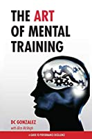 The Art of Mental Training - A Guide to Performance Excellence (Classic Edition)