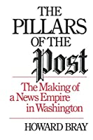 The Pillars of the Post: The Making of a News Empire in Washington
