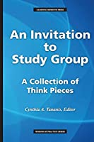 An Invitation to Study Group: A Collection of Think Pieces (Wisdom of Practice)
