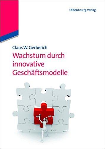 Wachstum durch innovative Geschäftsmodelle (De Gruyter Studium)