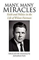 Many, Many Miracles: Faith and Politics in the Life of Wilson Foreman
