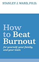 How To Beat Burnout: For Yourself, Your Family, and Your Team