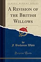 A Revision of the British Willows (Classic Reprint)