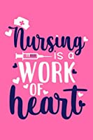 Nursing Is A Work Of Heart: Blank Lined Notebook: Registered Nurse Medical Practitioner Nursing Student Journal 6x9 | 110 Blank  Pages | Plain White Paper | Soft Cover Book