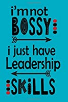I'M NOT BOSSY I JUST HAVE LEADERSHIP SKILLS: Funny gift journal/agenda/notebook to write, great gift fo the coworker or any person in your life!