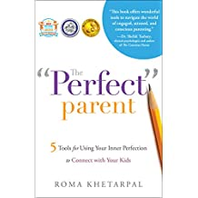 """The """"Perfect"""" Parent: 5 Tools for Using Your Inner Perfection to Connect with Your Kids"""