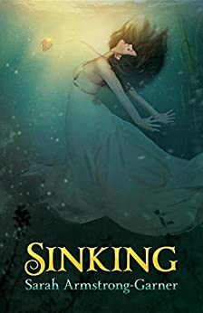 Sinking: Book One of the Sinking Trilogy by [Armstrong-Garner, Sarah]