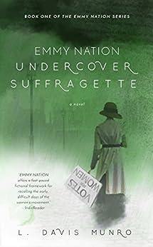 Emmy Nation: Undercover Suffragette (Emmy Nation Series Book 1) by [Davis Munro, L]