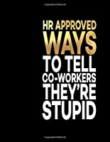 """Hr Approved Ways To Tell Co-Workers They're Stupid: Great Gift Notebook Idea With Funny Saying On Cover, Joke For Coworker (110 Pages, Lined Blank 8.5x11"""") Clubs New Employee, Team Member At Work, College Societies, Teamwork, Planner Appreciation, Black (Humorous Business Office Journal For Co-worker)"""