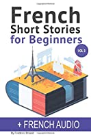 French: Short Stories for Beginners + French Audio Vol 3: Improve your reading and listening skills in French. Learn French with Stories (French Short Stories for Beginners)