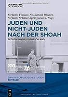 Juden Und Nichtjuden Nach Der Shoah: Begegnungen in Deutschland (Europaeisch-juedische Studien – Beitraege)