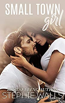 Small Town Girl: A Small Town Romance by [Walls, Stephie]